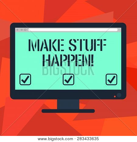 Word writing text Make Stuff Happen. Business concept for if you want something have to make efforts and achieve it Blank Computer Desktop Monitor Color Screen Mounted with Progress Bar. poster