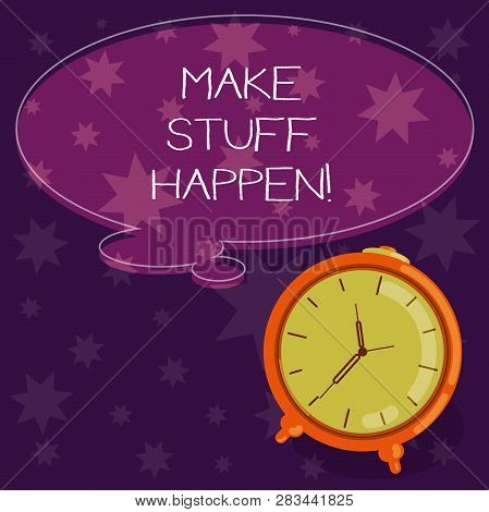 Word writing text Make Stuff Happen. Business concept for if you want something have to make efforts and achieve it Blank Color Thought Speech Bubble with Outline and Alarm Clock photo. poster