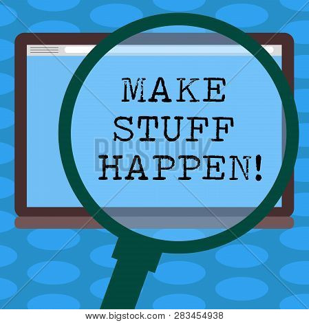 Word writing text Make Stuff Happen. Business concept for if you want something have to make efforts and achieve it Magnifying Glass Enlarging Tablet Blank Color Screen photo text Space. poster