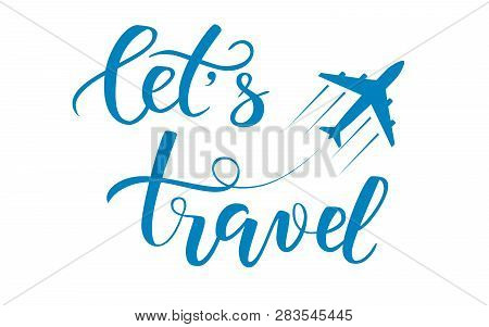 Blue Brush Calligraphy Lets Travel And An Aircraft Isolated On A White Background. Vector Illustrati