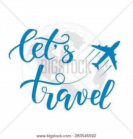 Blue Brush Calligraphy Lets Travel And An Aircraft Isolated On A World Map As A Background. Vector I