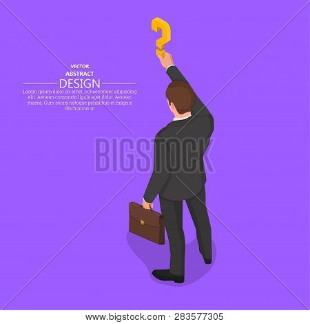 The Hand Of The Person Holds A Question Mark.isometric Illustration.the Concept Of A Raising Of A Qu