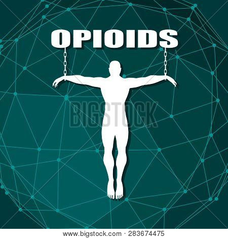 Man Chained To Opioids Word. Unhealth Addiction Metaphor. Vector Illustration.