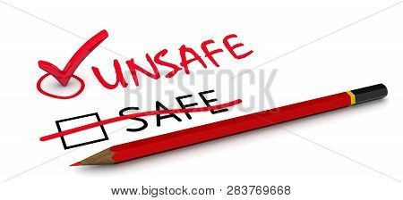 It Is Unsafe. The Concept Of Changing The Conclusion. The Red Pencil Corrected Word Safe To Unsafe.