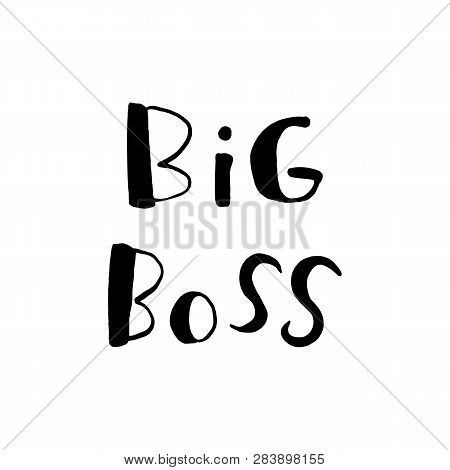 Big Boss - Quote Lettering Isolated On White Background. Print For Poster, T-shirt, Bags, Postcard,