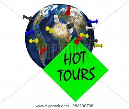 Hot Tours. Globe With Office Pins And A Green Note With The Inscription Hot Tours. Isolated. 3d Illu