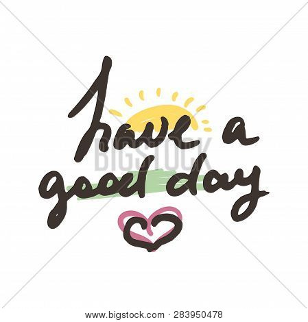 Have A Good Day. Hand Drawn Ink Typography Poster. Conceptual Handwritten Doodle Phrase. T-shirt And