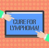 Writing note showing Cure For Lymphoma. Business photo showcasing restore bone marrow by dose chemotherapy radiation therapy Hu analysis Hands Pointing on a Blank Color Tablet Screen. poster