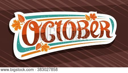 Vector Banner For October, White Logo With Curly Calligraphic Font, Decorative Autumn Falling Leaves
