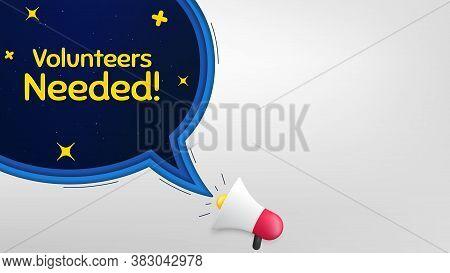 Volunteers Needed. Megaphone Banner With Speech Bubble. Volunteering Service Sign. Charity Work Symb