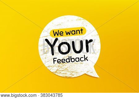 We Want Your Feedback Symbol. Banner With Grunge Speech Bubble. Survey Or Customer Opinion Sign. Cli