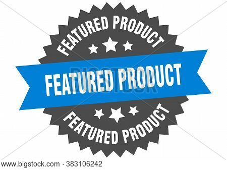 Featured Product Sign. Featured Product Circular Band Label. Round Sticker