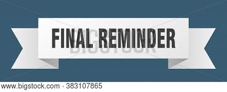 Final Reminder Ribbon. Final Reminder Isolated Sign. Banner