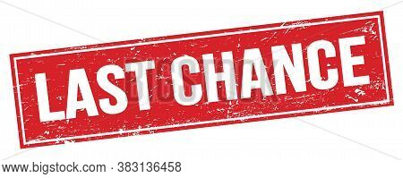 Last Chance Text On Red Grungy Rectangle Stamp.