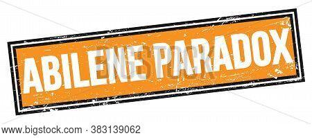 Abilene Paradox Text On Orange Black Grungy Rectangle Stamp.