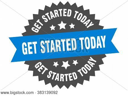 Get Started Today Sign. Get Started Today Blue-black Circular Band Label