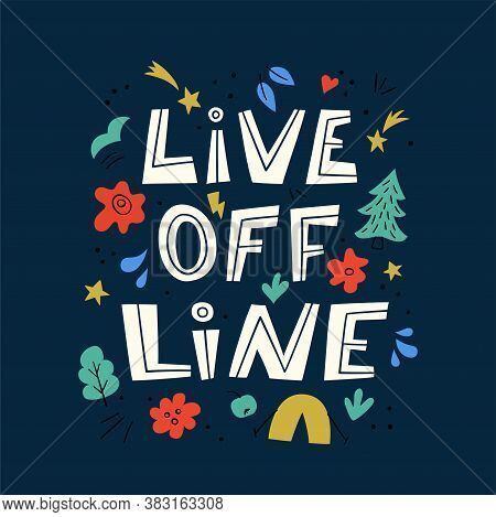 Live Offline Phrase. Motivational Lettering. Prevention Of Digital Autism And Information Dependency