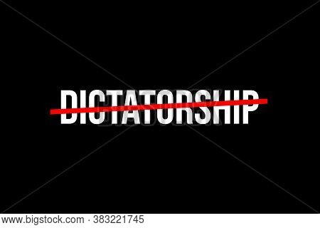 No More Dictatorship. Crossed Out Word With A Red Line Meaning The Need To Stop Dictatorship.