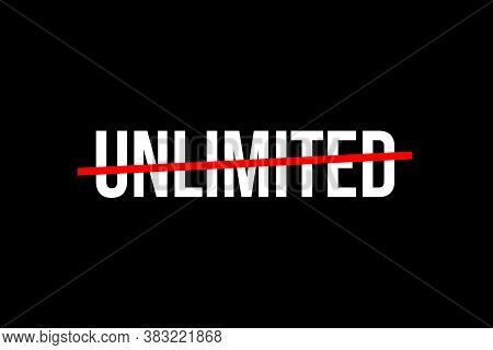 Be Unlimited. Crossed Out Word With A Red Line Meaning The Need To Stop Being Limited