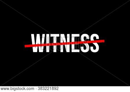 Care For The Witness. Crossed Out Word With A Red Line Meaning The Need To Protect The Witness