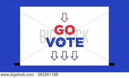 White Ballot With Text Go Vote. Election Of The President Or Government, Polling Day In Usa, Politic