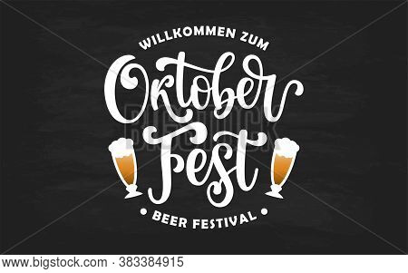 Welcome To Oktoberfest Logotype With Brush Pen Lettering Typography And Beer On Chalkboard Backgroun