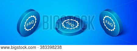Isometric Label With Text Faq Information Icon Isolated On Blue Background. Circle Button With Text