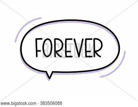 Forever Inscription. Handwritten Lettering Illustration. Black Vector Text In Speech Bubble. Simple