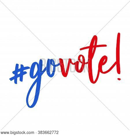 Go Vote - Vector Illustration. Hand Drawn Lettering Quote. Vector Illustration. Go Vote 2020 Text Fo