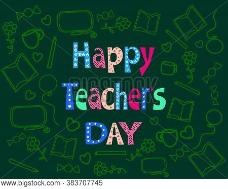 Teachers Day Happy Good Wishes. September 5, Indians Celebrate  Teachers Day. Hand Drawn Colourful T