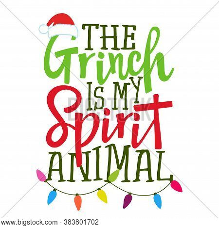 The Grinch Is My Spirit Animal - Calligraphy Phrase For Christmas. Hand Drawn Lettering For Xmas Gre