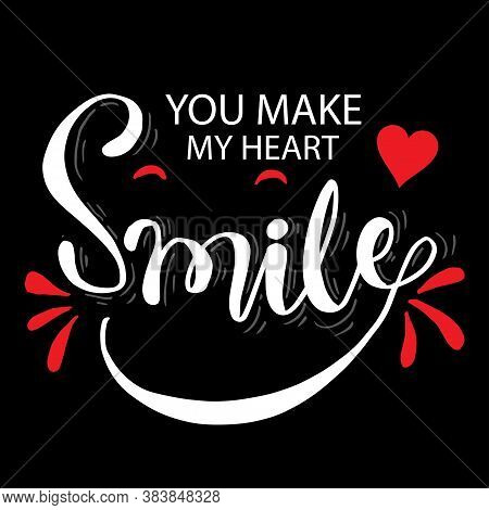You Make My Heart Smile. Motivational Quote. For Fashionable T-shirts, Posters, Gifts Or Other Print