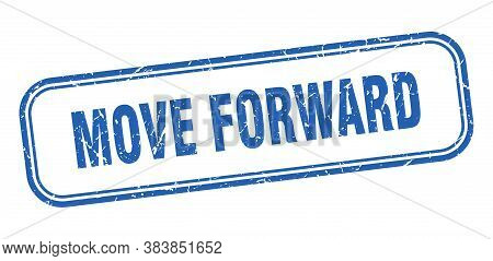Move Forward Stamp. Move Forward Square Grunge Blue Sign