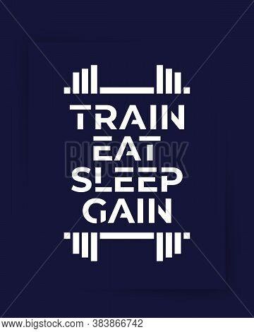 Train, Eat, Sleep, Gain, Poster Or Print, Eps 10 File, Easy To Edit