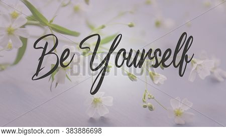 Inspirational Quote On A Flower Background With The Text Be Yourself Message Or Card. Concept Of Ins