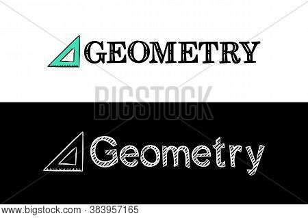 Logo For The Geometry School Subject. Hand-drawn Icon Of Ruler With Title. Geometry Emblem In Chalk