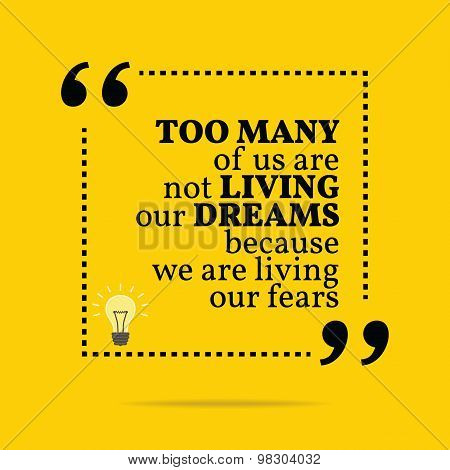 Inspirational Motivational Quote. Too Many Of Us Are Not Living Our Dreams Because We Are Living Our