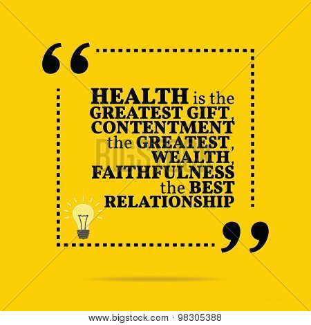 Inspirational Motivational Quote. Health Is The Greatest Gift, Contentment The Greatest Wealth, Fait