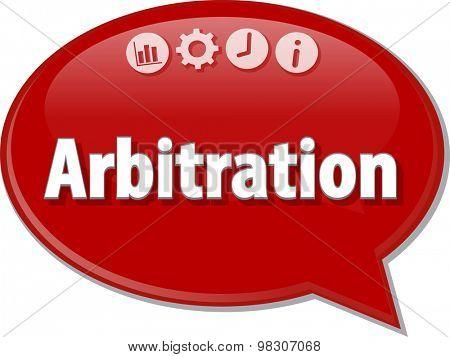 Speech bubble dialog illustration of business term saying Arbitration
