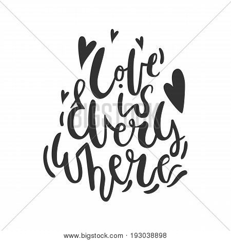 Love Is Everywhere. Unique Hand Lettering Romantic Quote For Design Greeting Cards, Photo Overlays,
