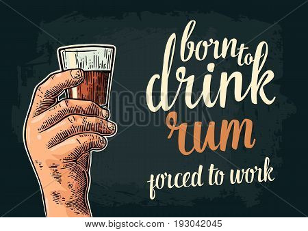 Male hand holding glass. Born to drink rum forced to work lettering. Vintage color vector engraving illustration for label poster invitation to party and birthday. Isolated on dark background