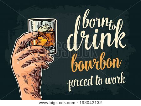Male hand holding glass. Born to drink bourbon forced to work lettering. Vintage color vector engraving illustration for label poster invitation to party and birthday. Isolated on dark background