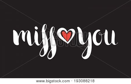Handwritten calligraphic ink inscription Miss you on black background with red heart. Hand write lettering for poster, postcard, t-shirt, Valentine day card, invitation. Vector illustration.