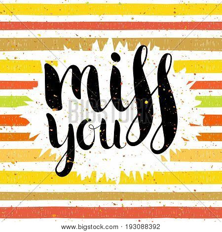 Miss you handwritten lettering on striped colorful background. Hand drawn calligraphy lettering concept for poster, postcard, t-shirt, card, Valentine day card, invitation. Vector illustration.