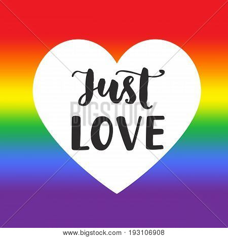 Just love Inspirational Gay Pride poster with rainbow spectrum flag, heart shape, brush lettering. Modern calligraphy. Homosexuality emblem, sticker, logo, banner. LGBT rights concept.