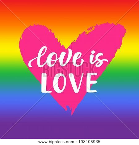 Love is love. Inspirational Gay Pride poster with rainbow spectrum flag, heart shape, brush lettering. Modern calligraphy. Homosexuality emblem, sticker, logo, banner. LGBT rights concept.