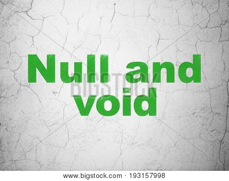 Law concept: Green Null And Void on textured concrete wall background