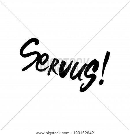 Hand drawn lettering. Servus calligraphy. Vector illustration Goodbye