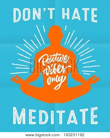 Don't hate meditate - colorful motivational poster with human silhouette and hand lettering