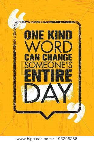 One Kind Word Can Change Someone s Entire Day, Inspiring Creative Motivation Quote Poster Template. Vector Typography Banner Design Concept On Grunge Texture Rough Background
